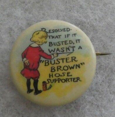 "EARLY 1900's ""RESOLVED IF IT BUSTED IT WASN'T A BUSTER BROWN"" BUTTON BY LUCKE"