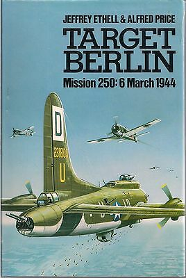 Target Berlin, Mission 250: 6 March 1944 by Jeffery Ethell & Alfred Price