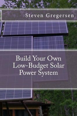 Build Your Own Low-Budget Solar Power System by Steven Gregersen (2014, Paperbac