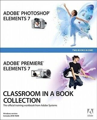 Adobe Photoshop Elements 7 and Adobe Premiere Elements 7 Classroom in a Book