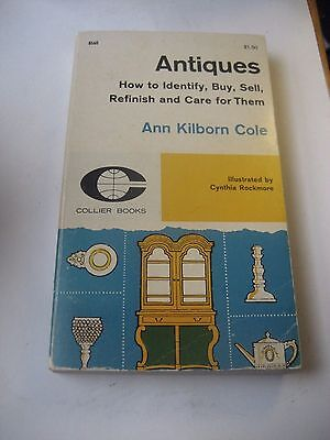 Antiques, How To Identify, Buy, Sell & Care Reference Book By Ann Kilborn Cole
