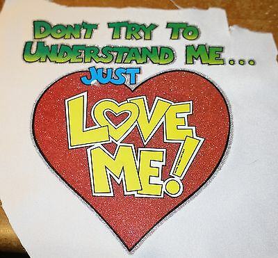 """  DON'T TRY TO UNDERSTAND ME JUST LOVE ME""  Iron-On Transfer COLOR &GLITTER"