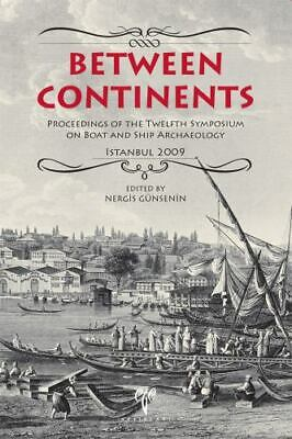 Between Continents : Proceedings of the Twelfth Symposium on Boat and Ship Archa
