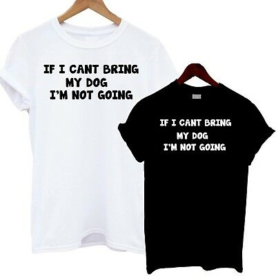 If I Cant Bring My Dog Im Not Going T Shirt Dog Lady Crazy Puppy Love Cute Doggy