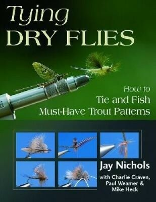 Tying Dry Flies: How to Tie and Fish Must-Have Trout Patterns by Jay Nichols.