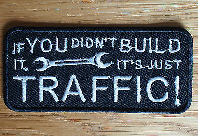 Motorcycle Biker Cloth Patch Leathers IF YOU DIDN'T BUILD IT ITS JUST TRAFFIC