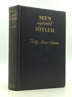 MEN AGAINST HITLER by Fritz Max Cahen - 1939 - Nazi resistance - Germany - WWII