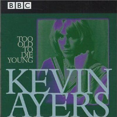 `Ayers, Kevin`-Too Old To Die Young CD NEUF
