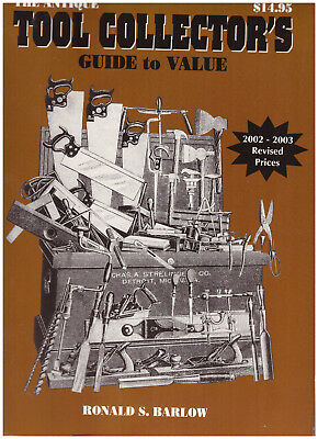 The Antique Tool Collector's Guide to Value Ronald S. Barlow 2002-2003