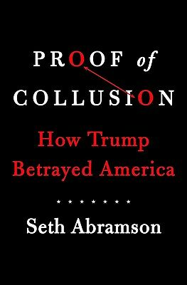 Proof of Collusion: How Trump Betrayed America Hardcover by Seth Abramson