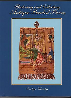 RESTORING & COLLECTING ANTIQUE BEADED PURSES Evelyn Haertig Brand New  216 pages