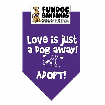 Love is just a dog away! Adopt! - FunDog Bandanas -Various- SALE BENEFITS RESCUE