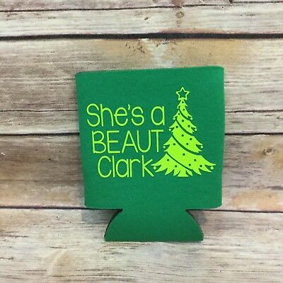 Christmas Vacation She's a Beaut Clark Funny Can Cooler Koozie Party Favors