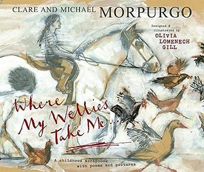 Where My Wellies Take Me by Michael Morpurgo, Clare Morpurgo (Paperback, 2014)