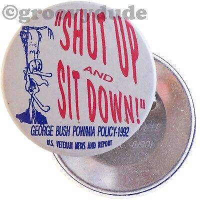 George Bush POW/MIA Policy Sit Down And Shut Up 1992 Anti Pin Pinback Button