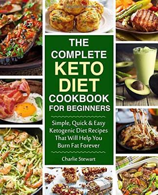 The Complete Keto Diet Cookbook for Beginners: Simple, Quick and Easy Low Carb K