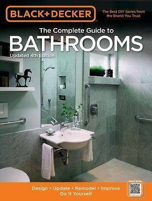 Black & Decker The Complete Guide to Bathrooms, Updated 4th Edition: Design * U