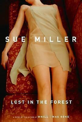 Sue Miller / Lost in the Forest FICTION Hardcover 2005 First Edition