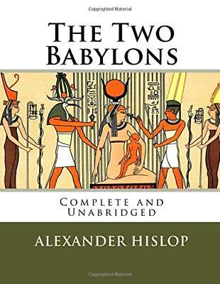 The Two Babylons: The Only Fully Complete 7th Edition! Alexander Hislop
