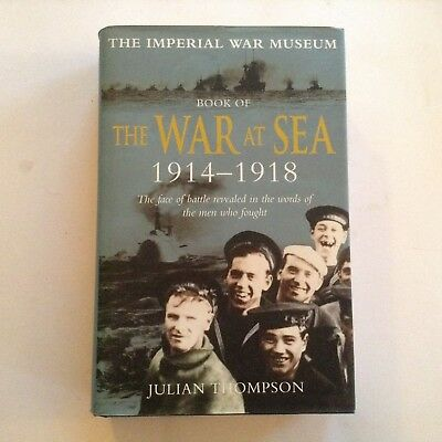 The Imperial War Museum Book of the War at Sea 1914-1918 by Julian Thompson