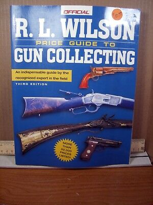 Official R. L. Wilson Price Guide to Gun Collecting R. L. Wilson 3rd Ed 2000, PB