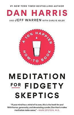 Meditation for Fidgety Skeptics: A 10% Happier How-to Book Paperback