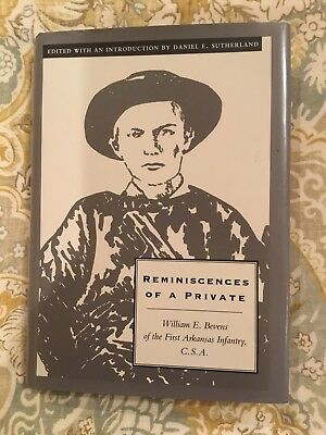 Reminiscences Of A Private First Arkansas Infantry CSA Bill Blevins 1992 Reprint