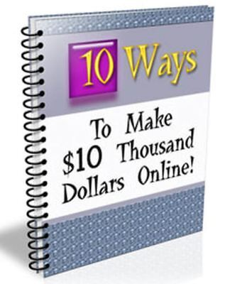 Ten Ways to Make $10 Thousand Dollars Online ebook +  Full Master Resell Rights