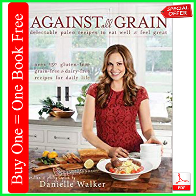 Against all grain: delectable paleo recipes to eat well & feel great (E-Book)PDF