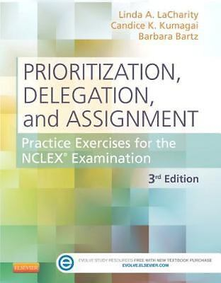 Prioritization Delegation and Assignment : Practice Exercises for the NCLEX...
