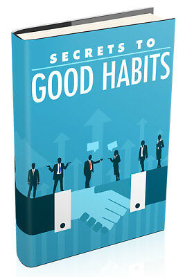 Secrets To Good Habits eBook PDF Resell Rights  Free Shipping.