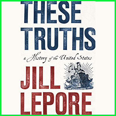 These Truths : A History of the United States by Jill Lepore (E-book) {PDF}
