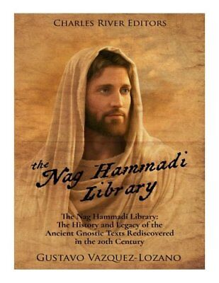 The Nag Hammadi Library: The History and Legacy of the Ancient Gnostic Texts…