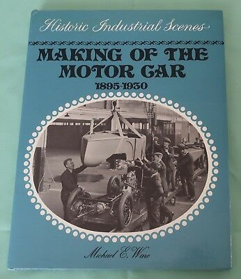 Making of the Motor Car 1895-1930 Historic Industrial Scenes - First Ed (c)1976