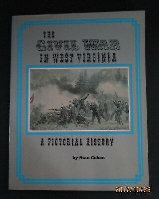The Civil War in West Virginia, A Pictorial History by Stan Cohen