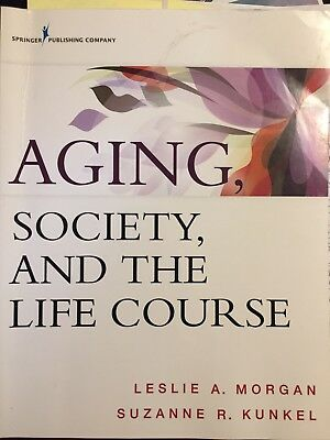 aging society and the life course fourth edition kunkel suzanne r phd morgan leslie a phd
