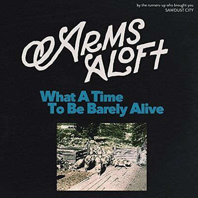 Arms Aloft-What A Time To Be Barely Alive (Us Import) Cd New