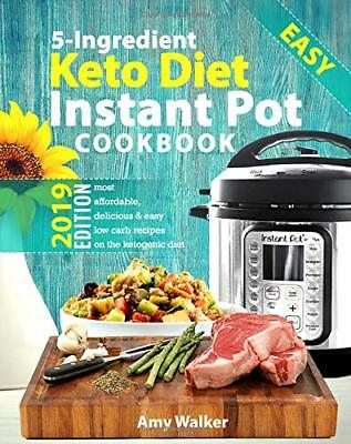 Keto Diet Instant Pot Cookbook 2019: Most Affordable, Quick & Easy 5-Ingredient