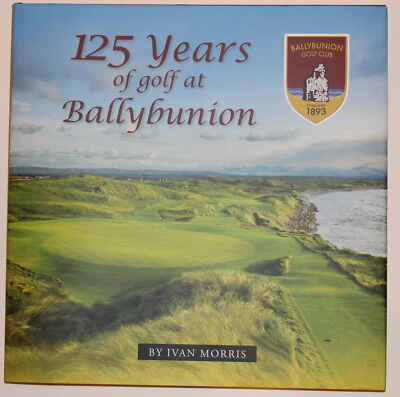 125 Years of Golf at Ballybunion by Ivan Morris, 2018 Club History Book