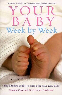 Your Baby Week By Week: The ultimate guide to caring for your new baby by Dr C