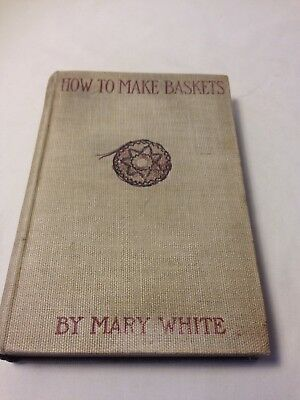 How to Make Baskets by Mary White—1902 Third Edition Hardback NICE
