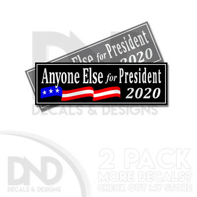 Anyone Else for President 2020 Anti Trump Bumper Sticker Decal 2 Pack BLACK D&