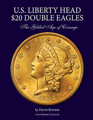 U.S. Liberty Head $20 Double Eagles: The Gilded Age of Coinage By Q.David Bowers