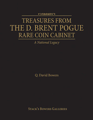 Treasures From The D. Brent Pogue Rare Coin Cabinet – A National Legacy  By QDB