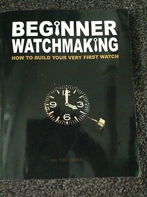 Beginner Watchmaking: How to Build Your Very First Watch by Tim A Swike...