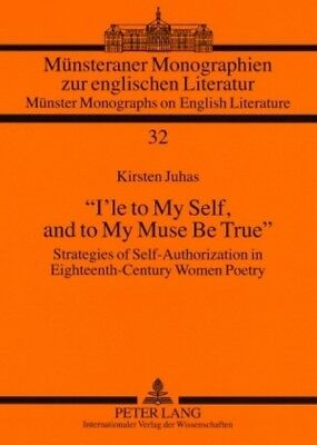 'I'le to My Self, and to My Muse Be True', Kirsten Juhas