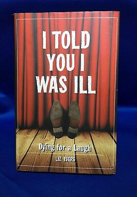 I Told You I Was Ill: Laughing in the Face of Death by Liz Evers (Hardback,...