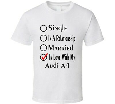Audi A4 Single Married In Love With My Car Funny Car Lovers T Shirt