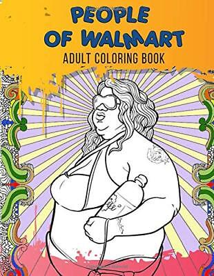 People of Walmart Adult Coloring Book: Just for Fun Coloring Book with Exclusive
