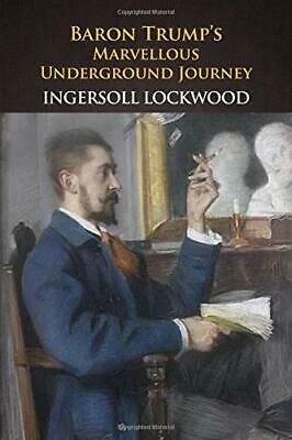 Baron Trump's Marvellous Underground Journey by Ingersoll Lockwood (2017, Paperb